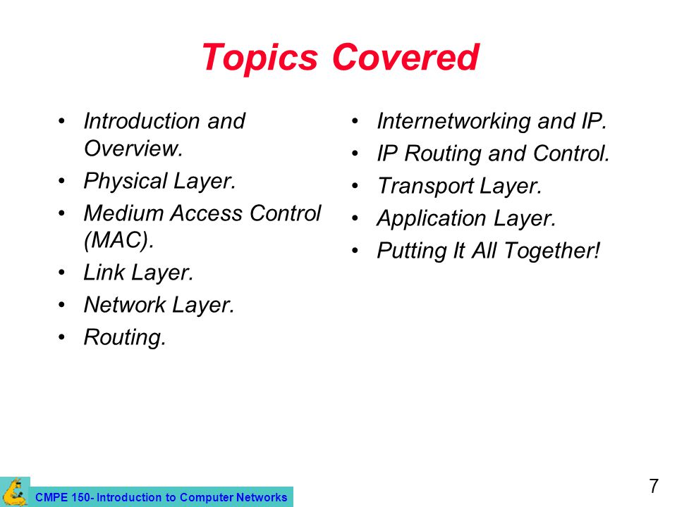 CMPE 150- Introduction to Computer Networks 7 Topics Covered Introduction and Overview.