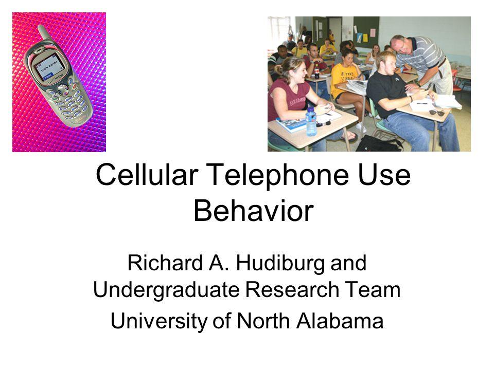 Cellular Telephone Use Behavior Richard A. Hudiburg and Undergraduate Research Team University of North Alabama