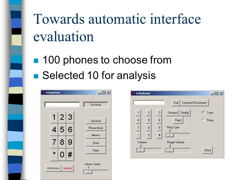 Towards automatic interface evaluation n 100 phones to choose from n Selected 10 for analysis