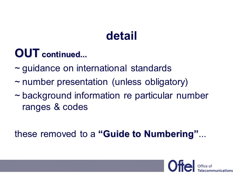 OUT continued... ~guidance on international standards ~number presentation (unless obligatory) ~background information re particular number ranges & c