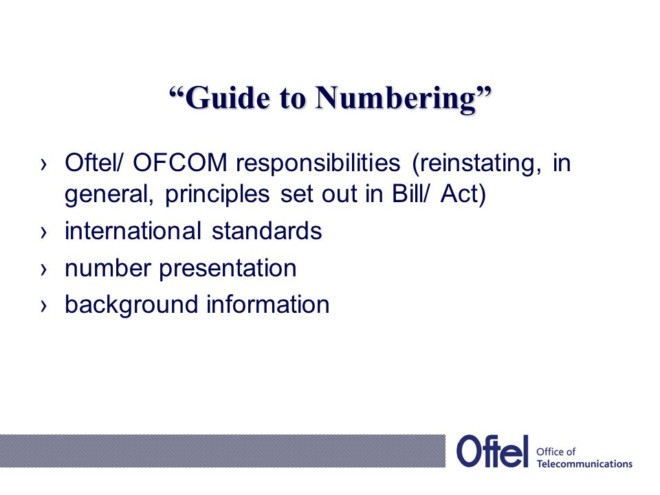 Guide to Numbering Oftel/ OFCOM responsibilities (reinstating, in general, principles set out in Bill/ Act) international standards number presentatio