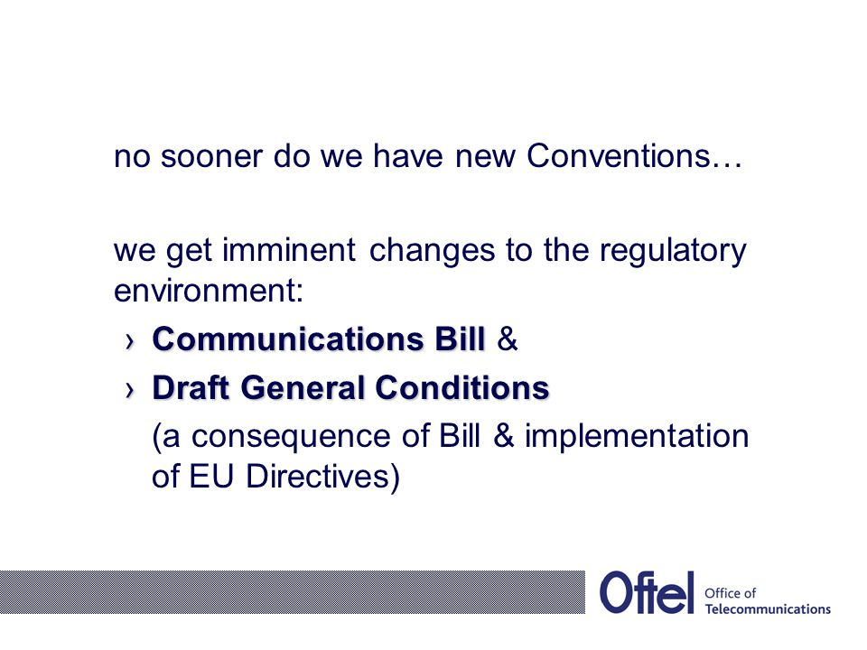 no sooner do we have new Conventions… we get imminent changes to the regulatory environment: Communications BillCommunications Bill & Draft General Co