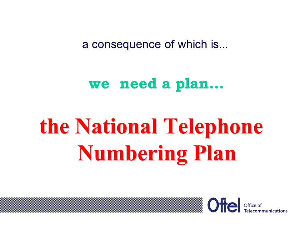 a consequence of which is... we need a plan… the National Telephone Numbering Plan