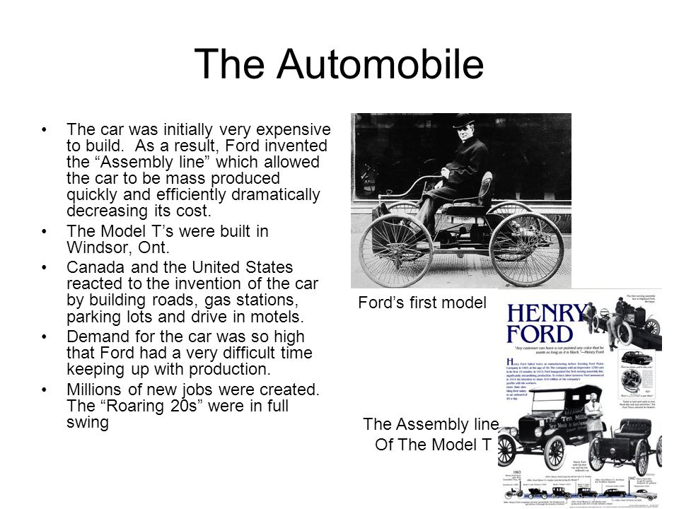 The Automobile The car was initially very expensive to build.
