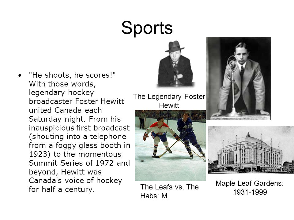 Sports He shoots, he scores! With those words, legendary hockey broadcaster Foster Hewitt united Canada each Saturday night.