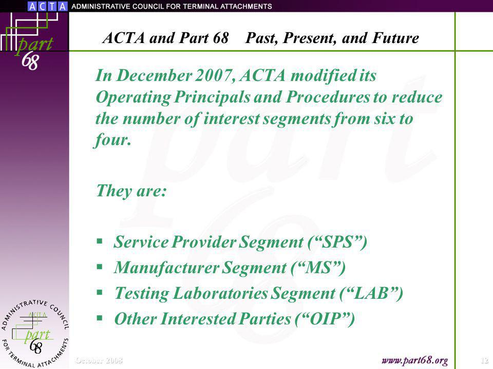 In December 2007, ACTA modified its Operating Principals and Procedures to reduce the number of interest segments from six to four.