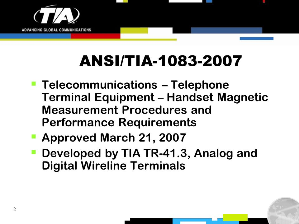 2 ANSI/TIA-1083-2007 Telecommunications – Telephone Terminal Equipment – Handset Magnetic Measurement Procedures and Performance Requirements Approved