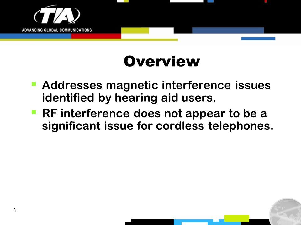 3 Overview Addresses magnetic interference issues identified by hearing aid users. RF interference does not appear to be a significant issue for cordl