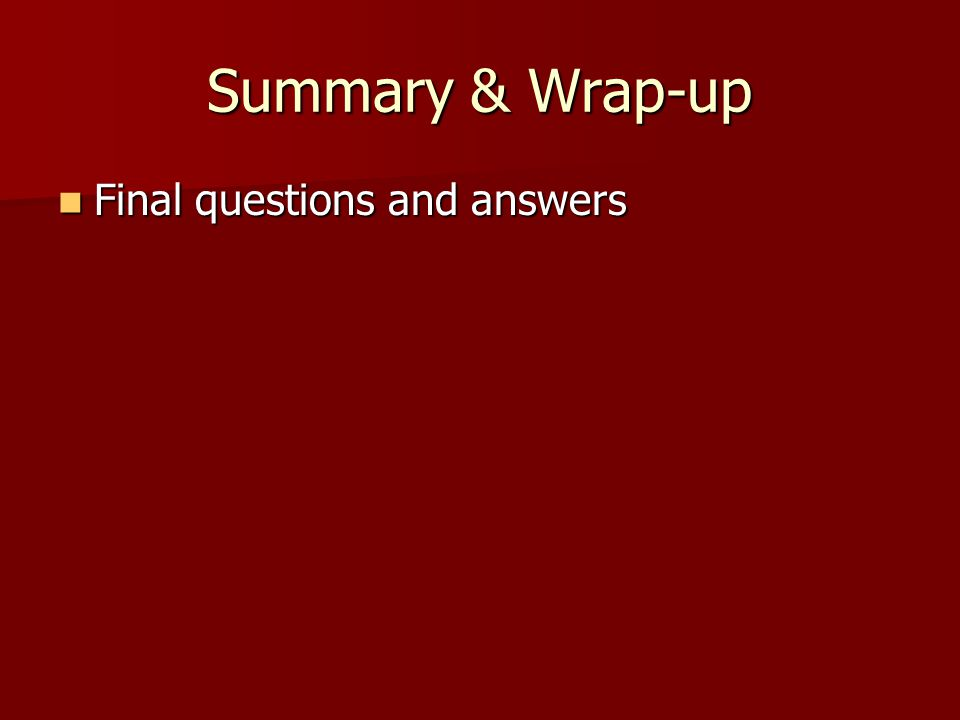 Summary & Wrap-up Final questions and answers Final questions and answers