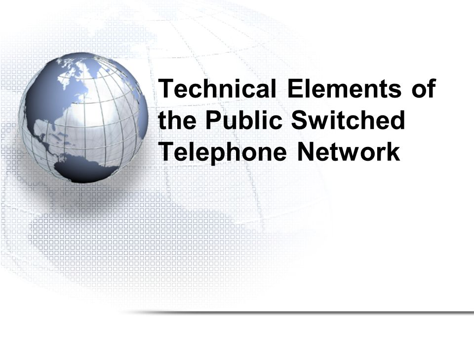 Technical Elements of the Public Switched Telephone Network