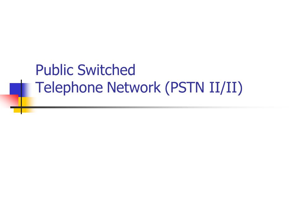 Public Switched Telephone Network (PSTN II/II)