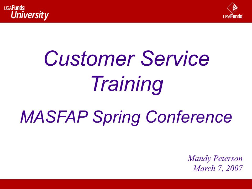 Mandy Peterson March 7, 2007 Customer Service Training MASFAP Spring Conference
