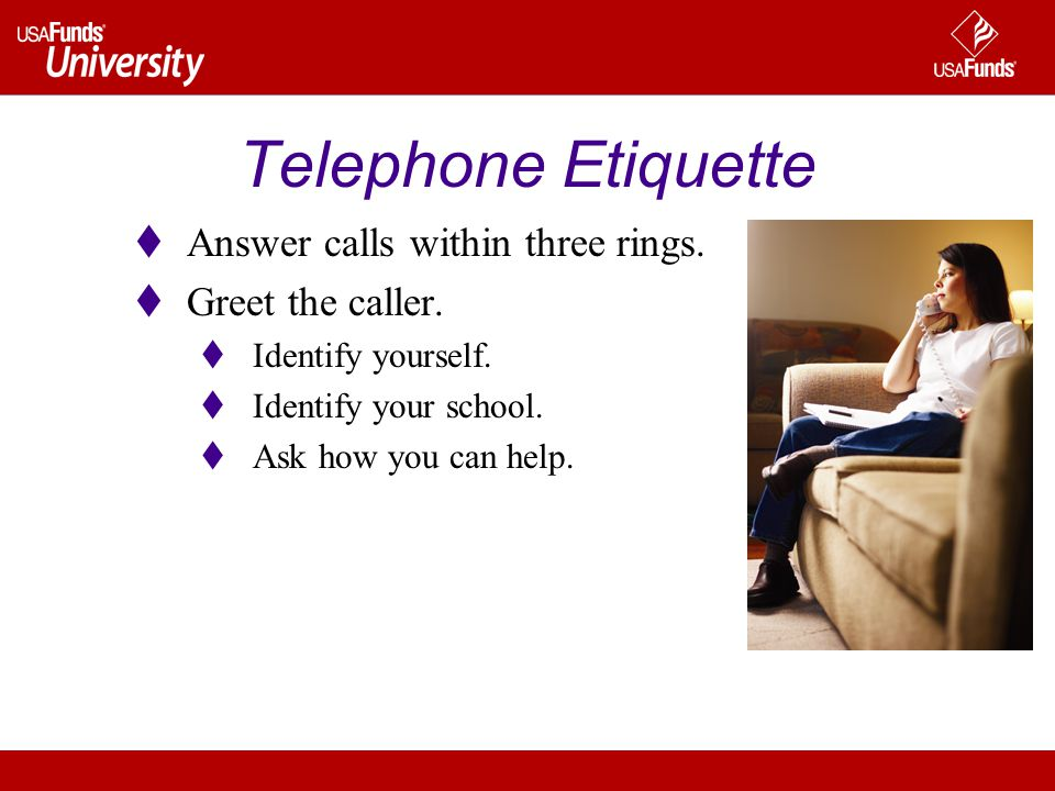 Answer calls within three rings. Greet the caller.