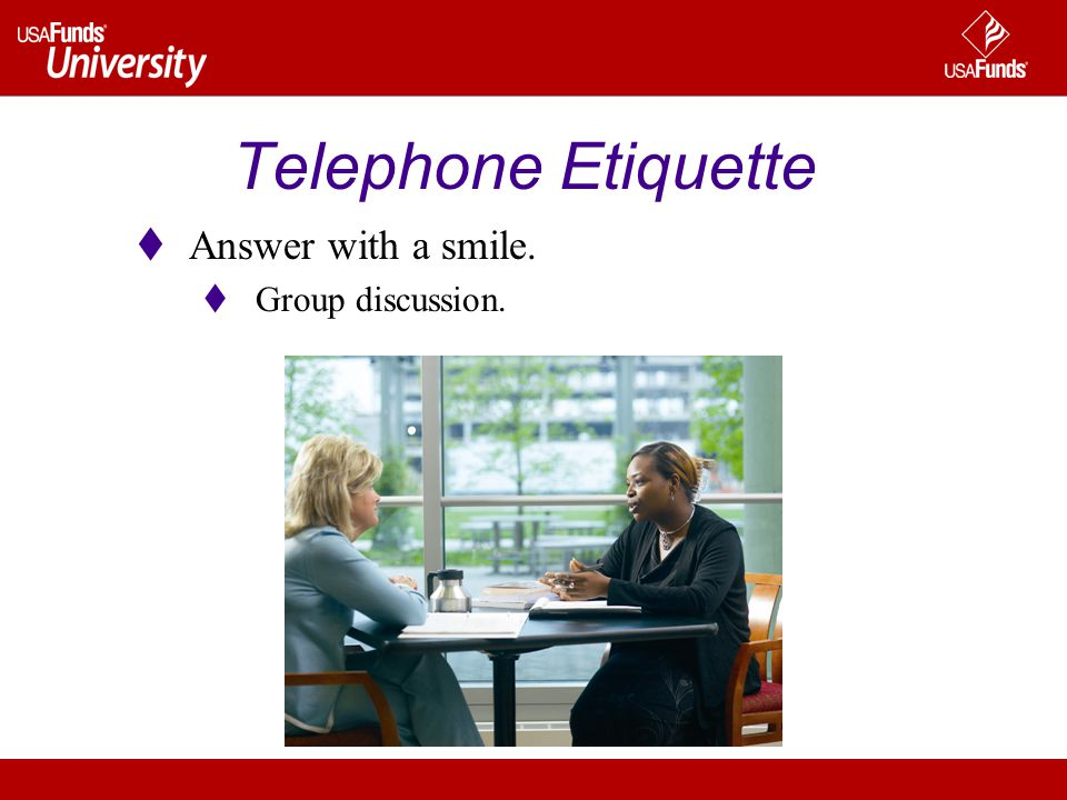 Telephone Etiquette Answer with a smile. Group discussion.