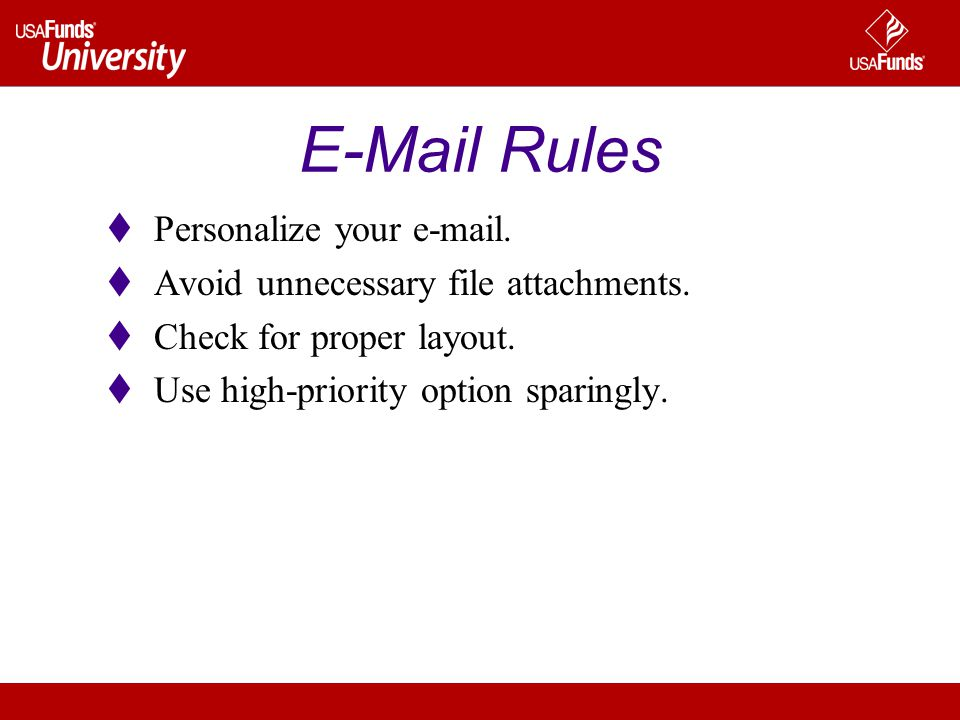 E-Mail Rules Personalize your e-mail. Avoid unnecessary file attachments.