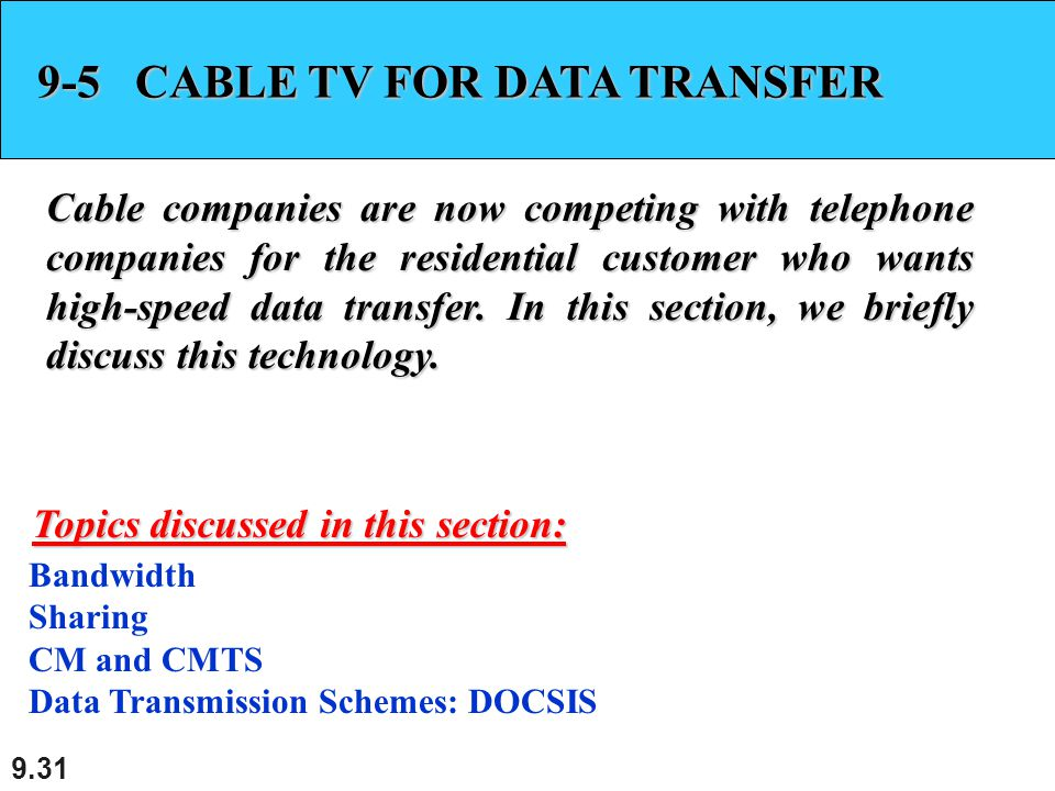 9.31 9-5 CABLE TV FOR DATA TRANSFER Cable companies are now competing with telephone companies for the residential customer who wants high-speed data