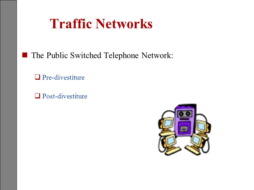 Traffic Networks nThe Public Switched Telephone Network: qPre-divestiture qPost-divestiture