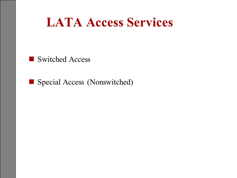 LATA Access Services nSwitched Access nSpecial Access (Nonswitched)