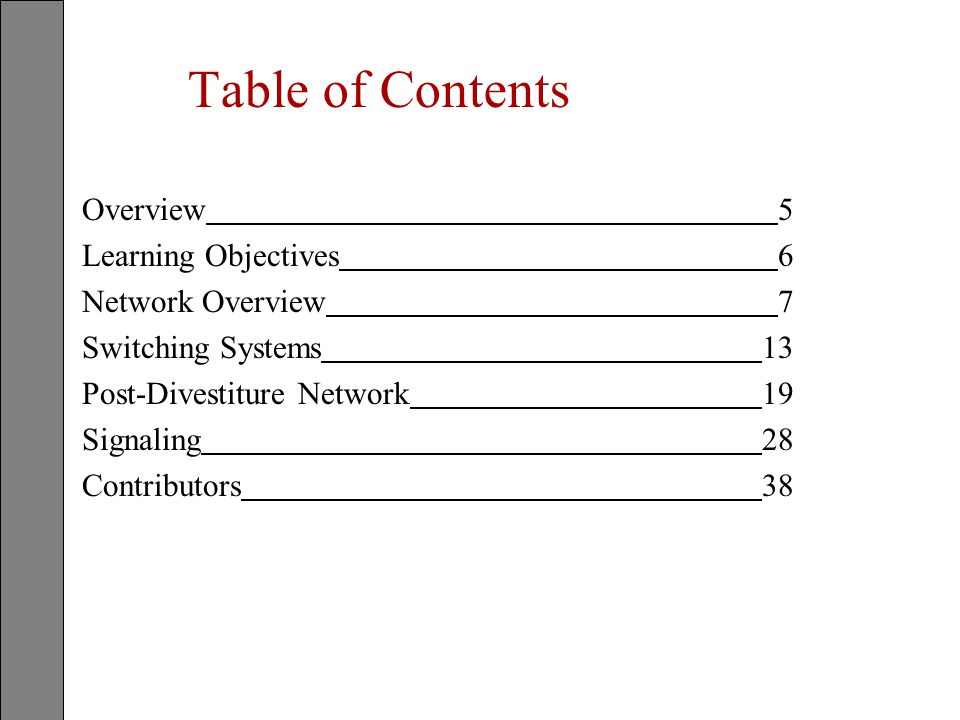 Table of Contents Overview 5 Learning Objectives 6 Network Overview 7 Switching Systems 13 Post-Divestiture Network 19 Signaling 28 Contributors 38