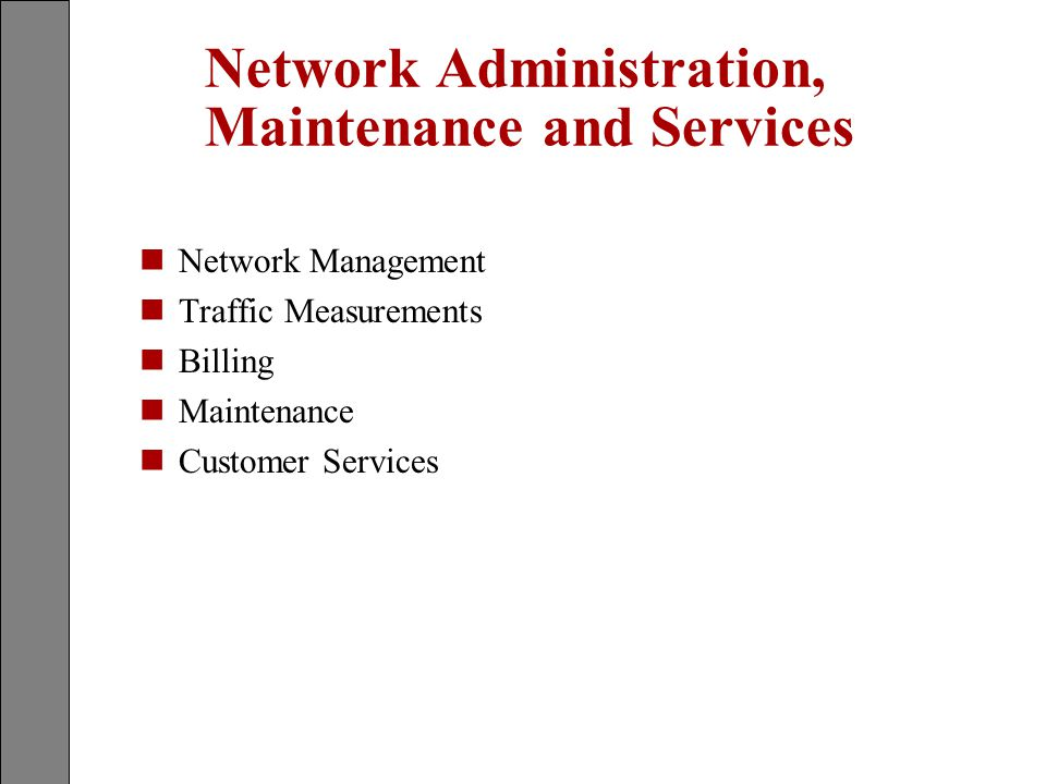 Network Administration, Maintenance and Services nNetwork Management nTraffic Measurements nBilling nMaintenance nCustomer Services