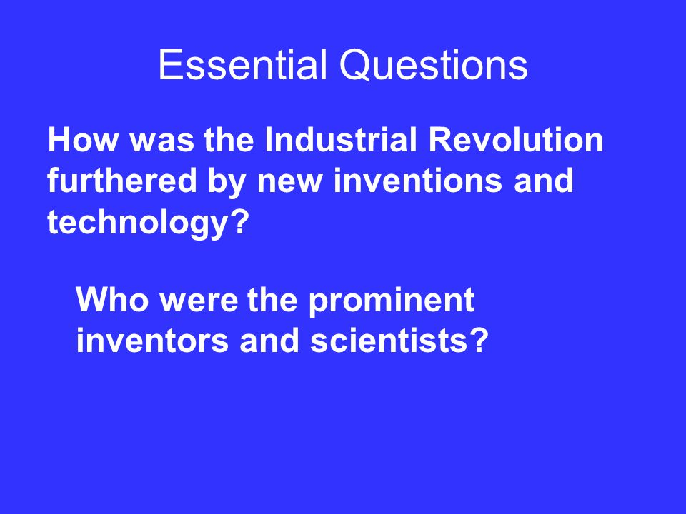 Industrial Revolution A time period of new inventions and technologies.