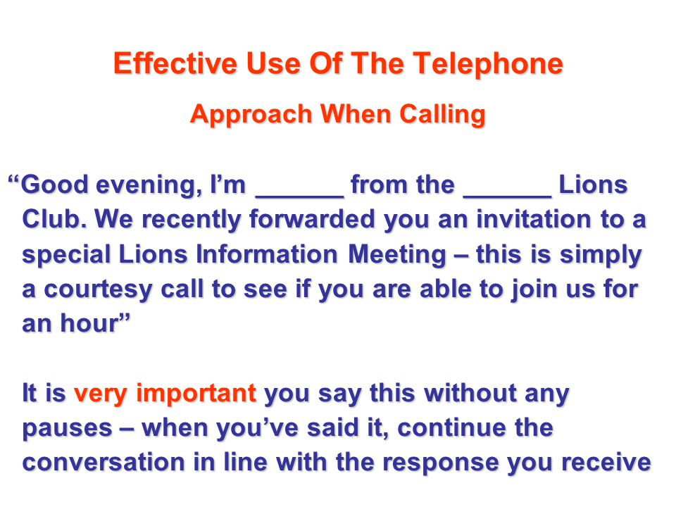 Effective Use Of The Telephone Approach When Calling Approach When Calling Good evening, Im ______ from the ______ Lions Club.