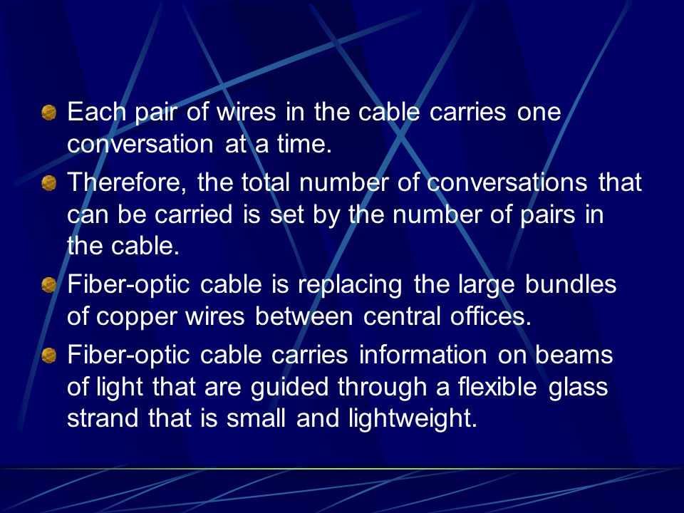 Each pair of wires in the cable carries one conversation at a time. Therefore, the total number of conversations that can be carried is set by the num