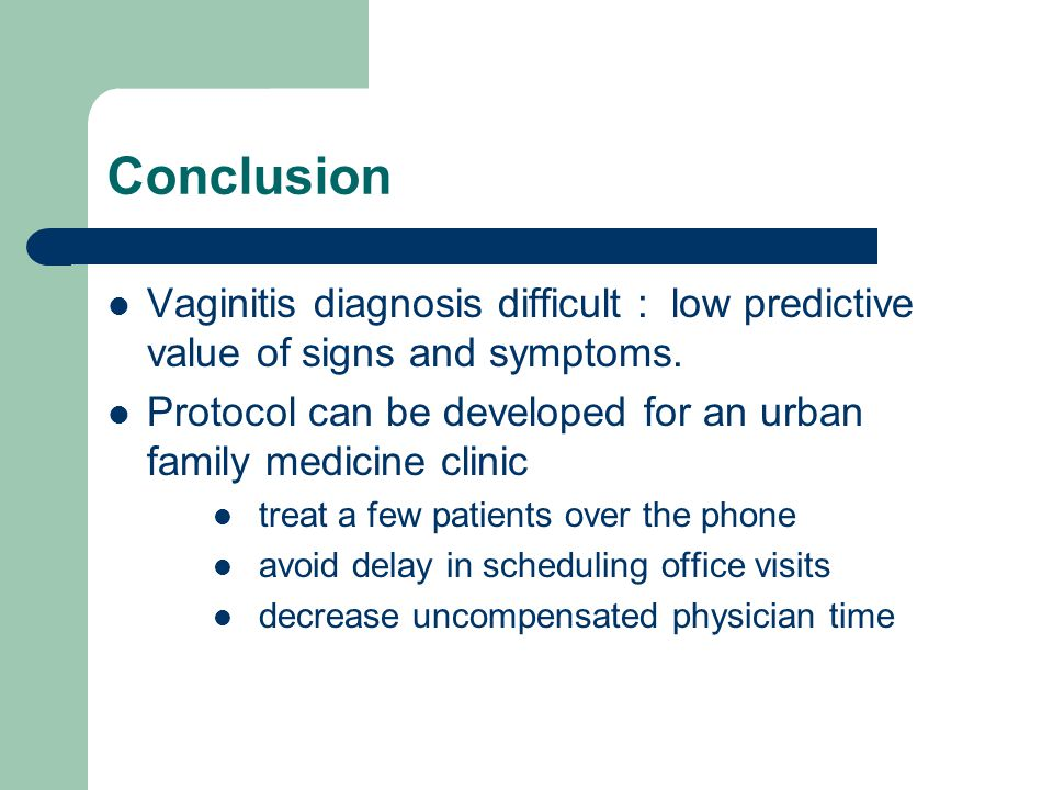 Conclusion Vaginitis diagnosis difficult : low predictive value of signs and symptoms. Protocol can be developed for an urban family medicine clinic t