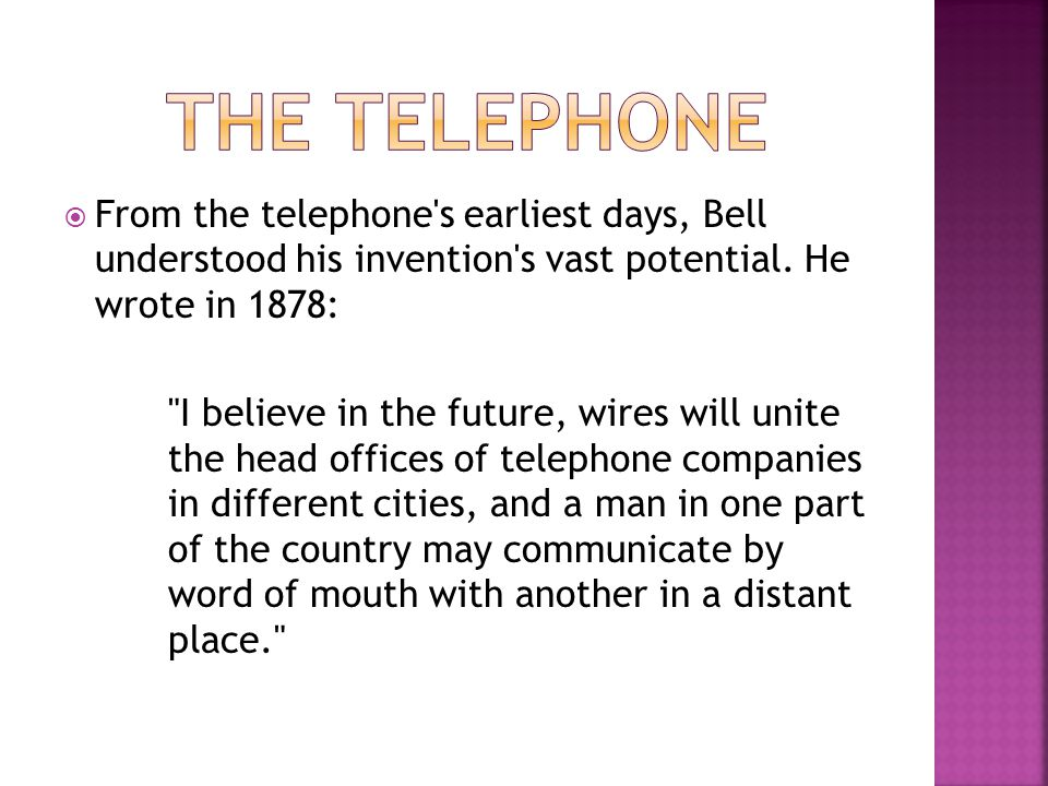 From the telephone's earliest days, Bell understood his invention's vast potential. He wrote in 1878: