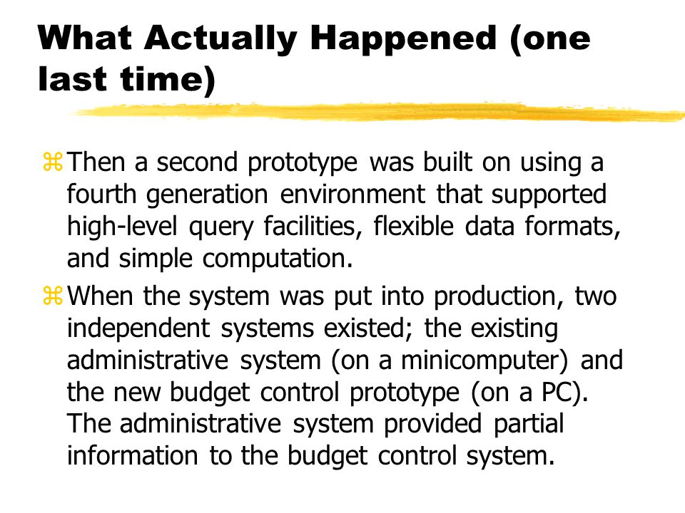 What Actually Happened (one last time) zThen a second prototype was built on using a fourth generation environment that supported high-level query fac