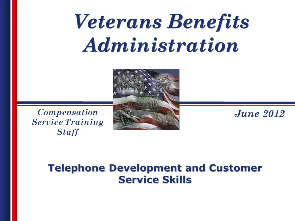 Veterans Benefits Administration Telephone Development and Customer Service Skills June 2012 Compensation Service Training Staff