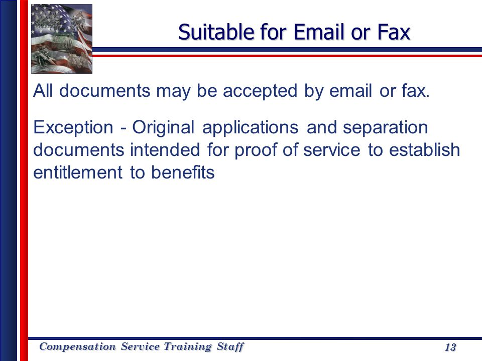 Compensation Service Training Staff 13 Suitable for Email or Fax All documents may be accepted by email or fax. Exception - Original applications and