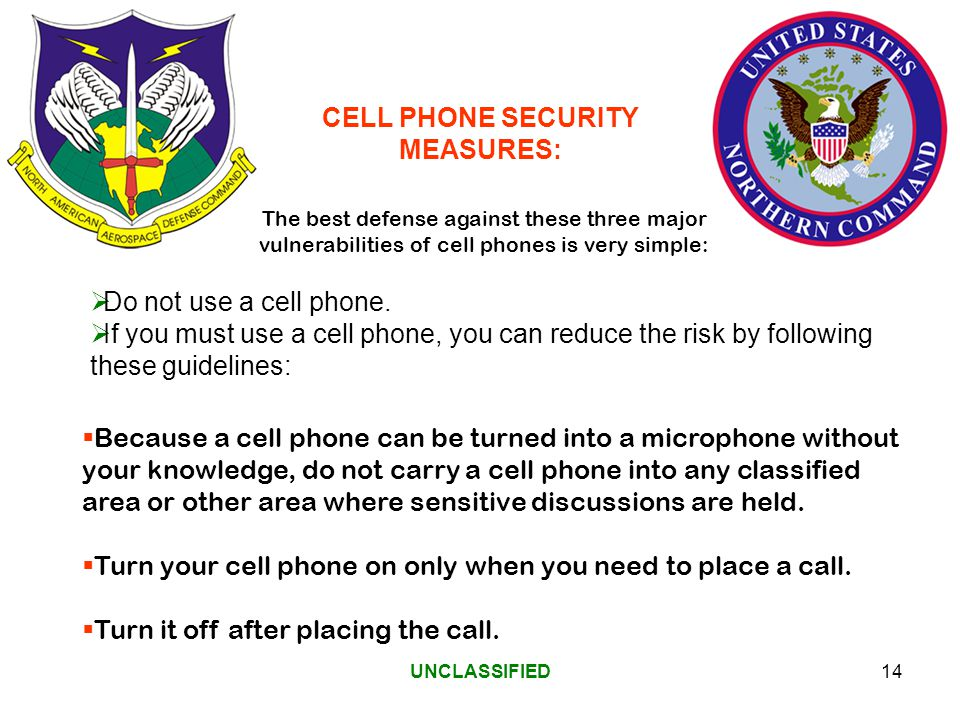 UNCLASSIFIED14 Do not use a cell phone.