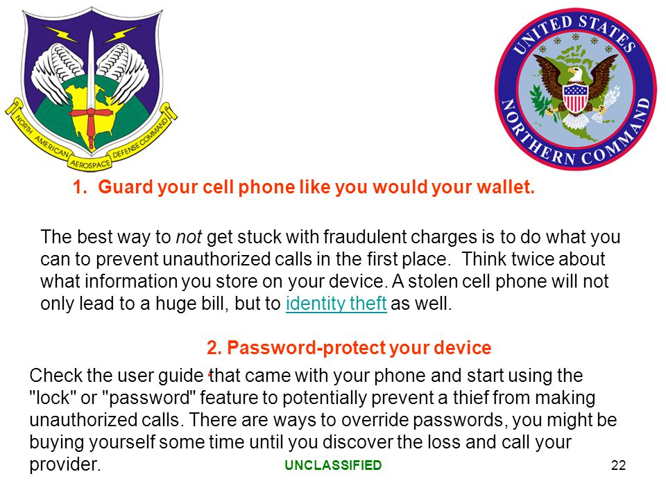 UNCLASSIFIED22 The best way to not get stuck with fraudulent charges is to do what you can to prevent unauthorized calls in the first place.
