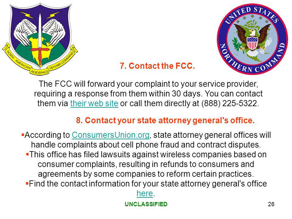UNCLASSIFIED26 The FCC will forward your complaint to your service provider, requiring a response from them within 30 days.