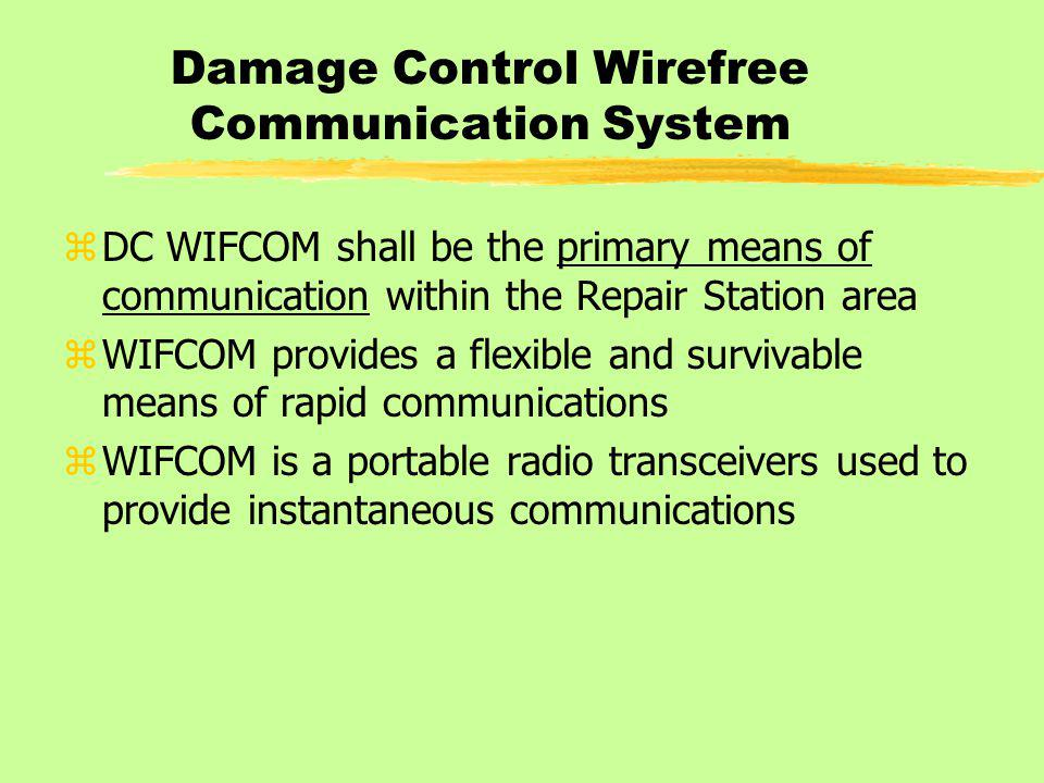 Damage Control Wirefree Communication System zDC WIFCOM shall be the primary means of communication within the Repair Station area zWIFCOM provides a flexible and survivable means of rapid communications zWIFCOM is a portable radio transceivers used to provide instantaneous communications