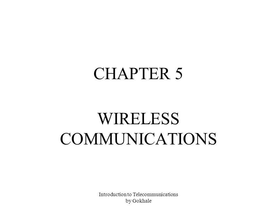 Introduction to Telecommunications by Gokhale CHAPTER 5 WIRELESS COMMUNICATIONS