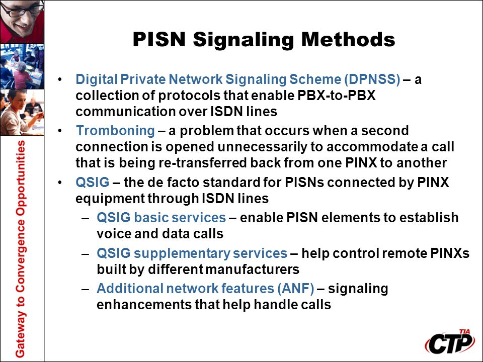 PISN Signaling Methods Digital Private Network Signaling Scheme (DPNSS) – a collection of protocols that enable PBX-to-PBX communication over ISDN lin