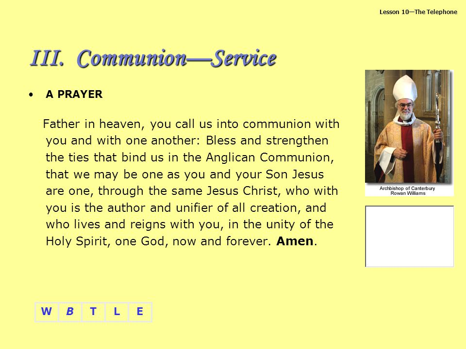 Lesson 10The Telephone BTLEW A PRAYER Father in heaven, you call us into communion with you and with one another: Bless and strengthen the ties that b