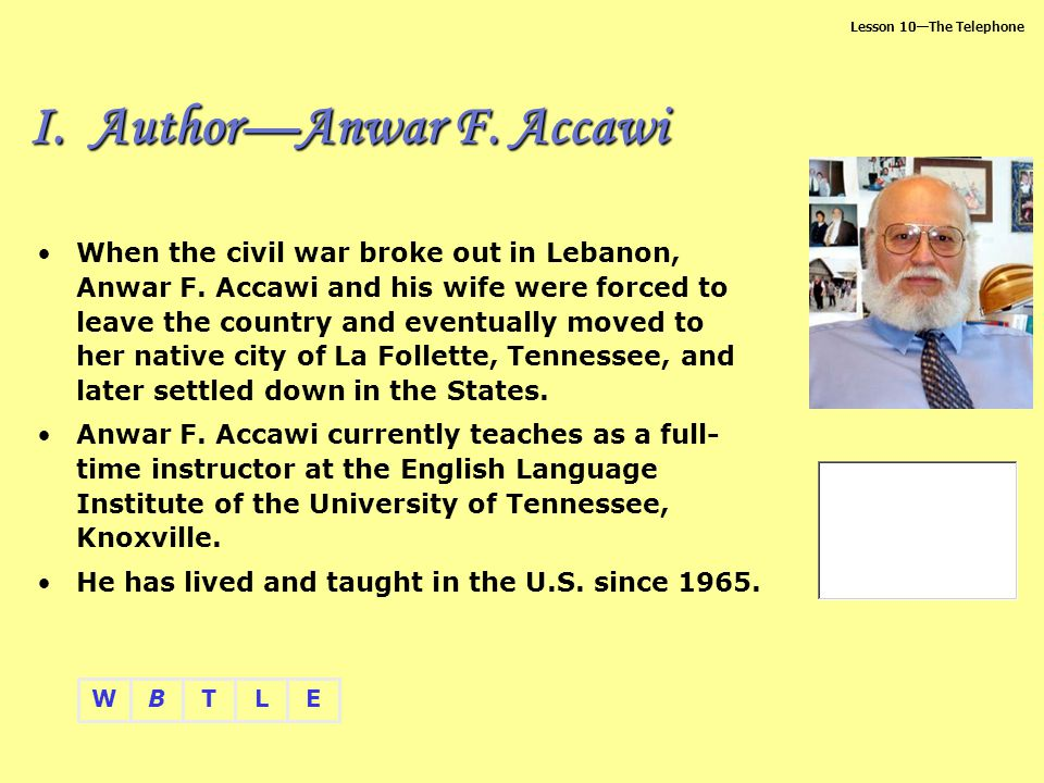 Lesson 10The Telephone BTLEW When the civil war broke out in Lebanon, Anwar F. Accawi and his wife were forced to leave the country and eventually mov