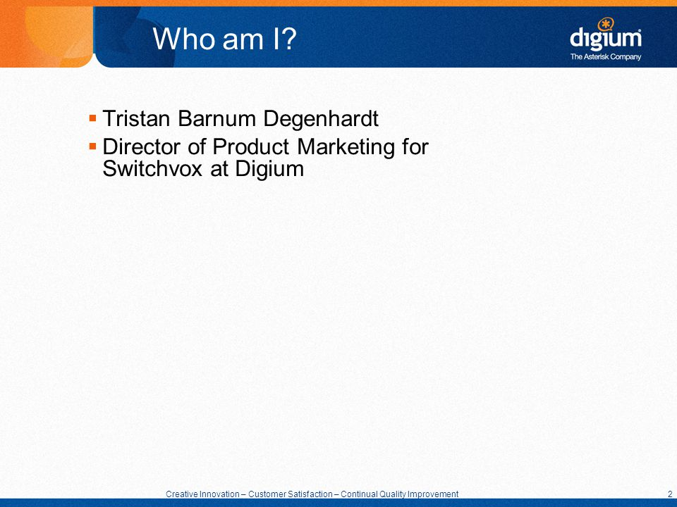 2 Creative Innovation – Customer Satisfaction – Continual Quality Improvement 2 Who am I? Tristan Barnum Degenhardt Director of Product Marketing for