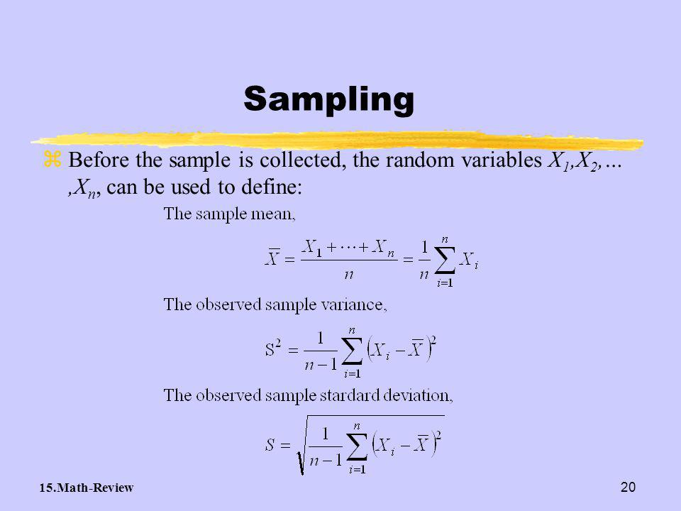 15.Math-Review20 zBefore the sample is collected, the random variables X 1,X 2,…,X n, can be used to define: Sampling
