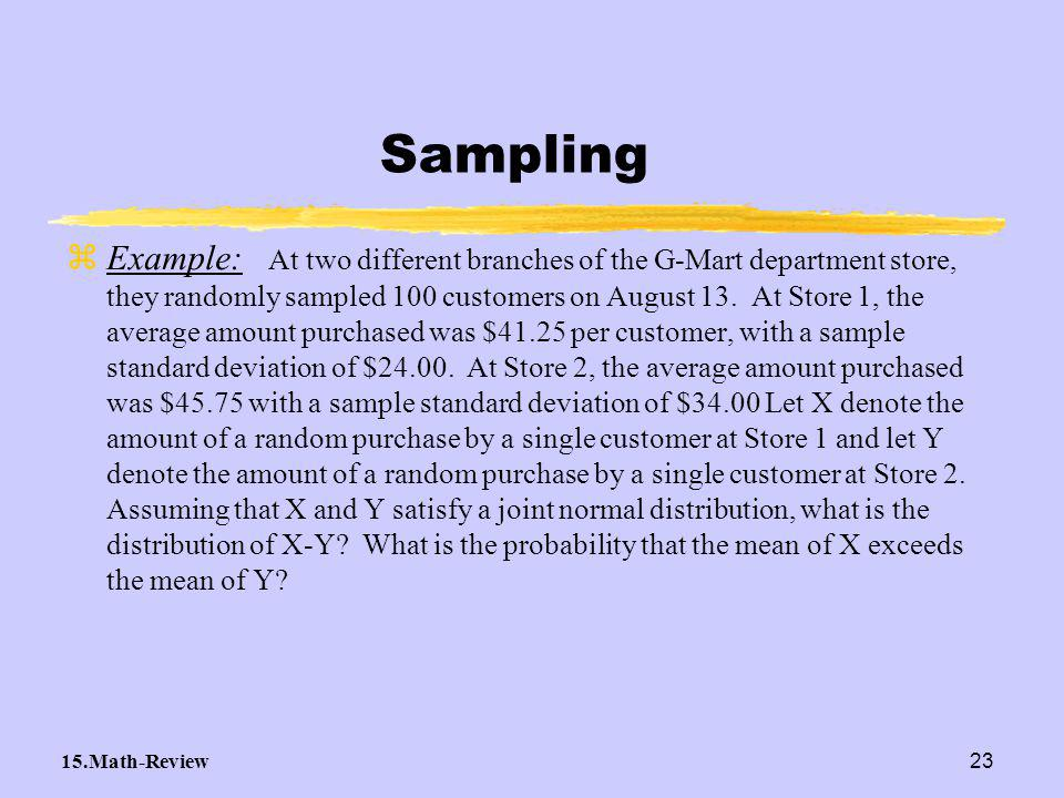 15.Math-Review23 zExample: At two different branches of the G-Mart department store, they randomly sampled 100 customers on August 13.
