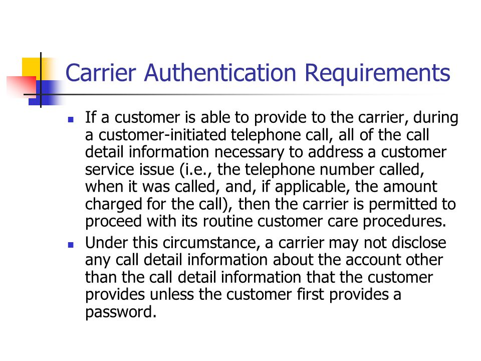 Carrier Authentication Requirements If a customer is able to provide to the carrier, during a customer-initiated telephone call, all of the call detai