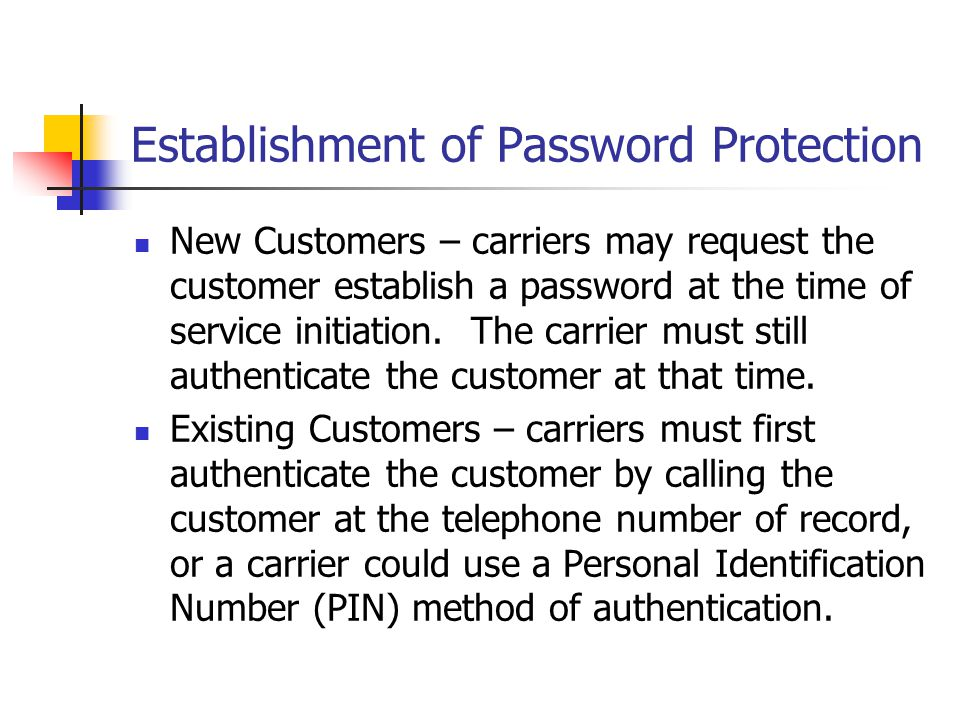 Establishment of Password Protection New Customers – carriers may request the customer establish a password at the time of service initiation. The car