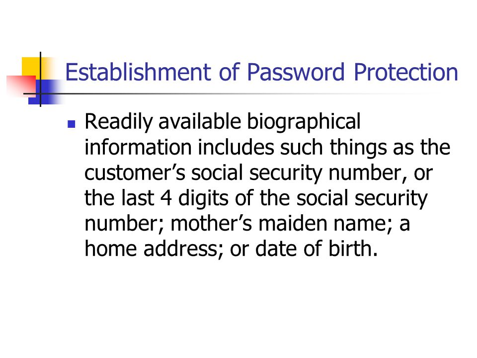 Establishment of Password Protection Readily available biographical information includes such things as the customers social security number, or the l