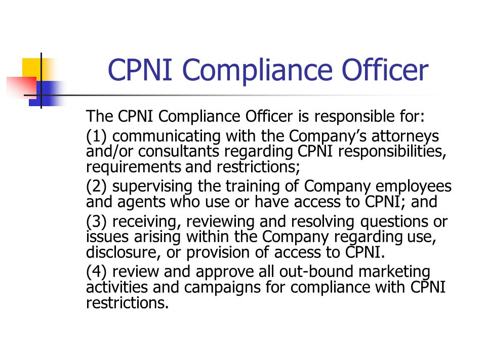 Compliance Manual All carriers should have a written compliance manual to train their personnel as to when they are and are not authorized to use CPNI, and carriers must have an express disciplinary process in place.