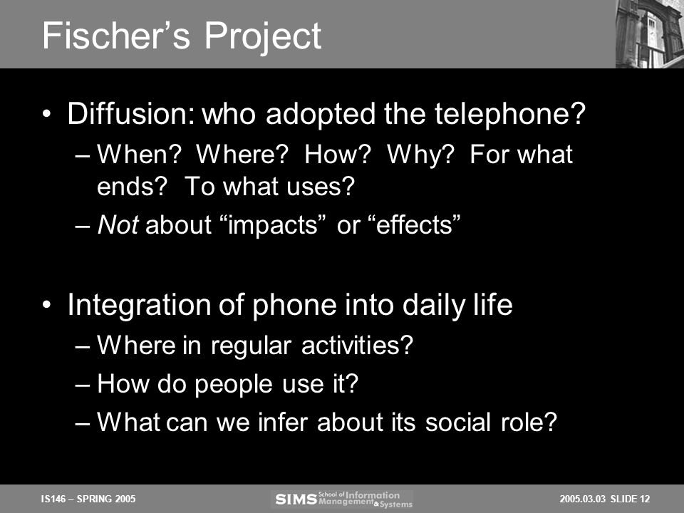 2005.03.03 SLIDE 12IS146 – SPRING 2005 Fischers Project Diffusion: who adopted the telephone.