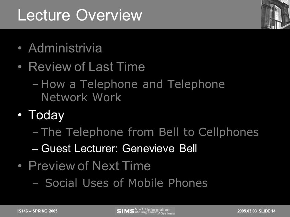 2005.03.03 SLIDE 14IS146 – SPRING 2005 Lecture Overview Administrivia Review of Last Time –How a Telephone and Telephone Network Work Today –The Telep
