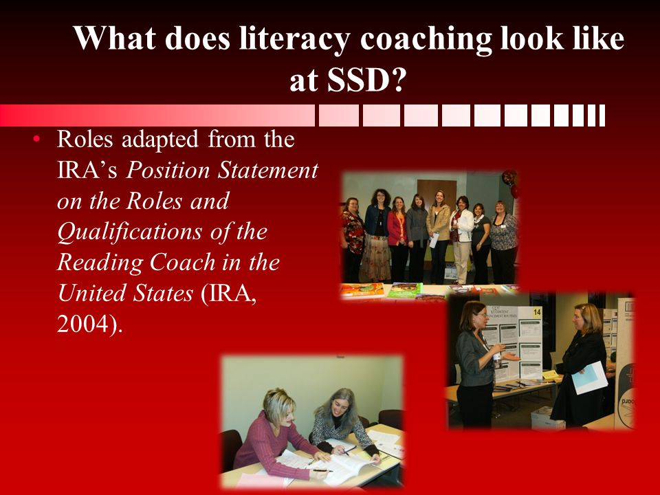 What does literacy coaching look like at SSD? Roles adapted from the IRAs Position Statement on the Roles and Qualifications of the Reading Coach in t